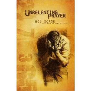 Unrelenting Prayer [Paperback] Bob Sorge Books